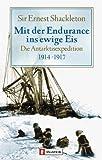 Shackleton, Ernest: Mit der Endurance ins ewige Eis. Die Antarktisexpedition 1914 - 1917.