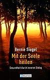 Siegel, Bernie S.: Mit der Seele heilen. Gesundheit durch inneren Dialog.
