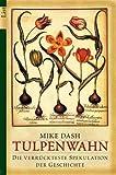 Mike Dash: Tulpenwahn.