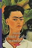 Annette Seemann: Frida Kahlo. Ich habe mich in eine Heilige verwandelt. Rebellische Frauen,  Band 60147