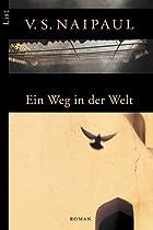Ein Weg in der Welt. by Vidiadhar S. Naipaul