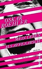 Mein Leben als Affenarsch: Roman by Oskar…