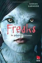 Freaks in geheimer Mission by Kieran Larwood