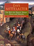 Schneider, Rolf: Das Mittelalter: Die Welt Der Bauern, Burger, Ritter Und Monche