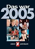 Stern Jahrbuch Das war 2005 by Thomas…