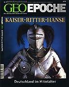 GEO Epoche 25/2007: Kaiser, Ritter, Hanse by…