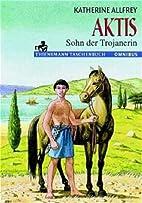 Aktis, Sohn der Trojanerin by Katherine…
