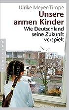 Unsere armen Kinder: Wie Deutschland seine…