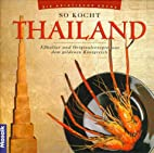 So kocht Thailand : Esskultur und…