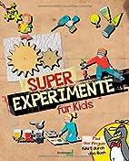 Super Experimente für Kids by Ute…
