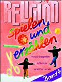 Dietrich Steinwede: Religion spielen und erzählen 4.
