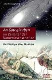 Polkinghorne, John: An Gott glauben im Zeitalter der Naturwissenschaften. Die Theologie eines Physikers.