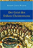 Robert Louis Wilken: Der Geist des fr&uuml;hen Christentums