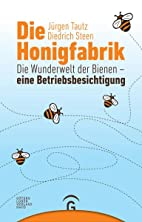 Die Honigfabrik: Die Wunderwelt der Bienen -…