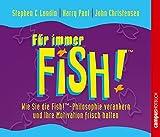Stephen C. Lundin: Für immer Fish!: Wie Sie die Fish!-Philosophie verankern und Ihre Motivation frisch halten