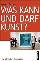 Was kann und darf Kunst?: Ein ethischer…