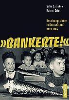 Bankerte!: Besatzungskinder in Deutschland…