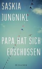 Papa hat sich erschossen by Saskia Jungnikl