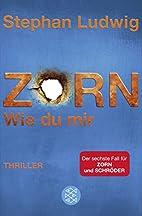 Zorn - Wie du mir by Stephan Ludwig