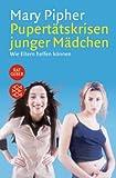 Pipher, Mary: Pubertätskrisen junger Mädchen. Und wie Eltern helfen können.