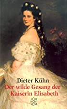 Der wilde Gesang der Kaiserin Elisabeth:…