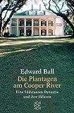 Ball, Edward: Die Plantagen am Cooper River. Eine Südstaaten- Dynastie und ihre Sklaven.