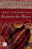 Indu Sundaresan: Kaiserin der Rosen