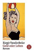 Geld oder Leben by Birgit Vanderbeke