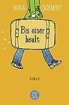 Bis einer heult by Nina Schmidt