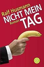 Nicht mein Tag by Ralf Husmann