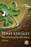 Tomas Gonzalez: Teufelspferdchen