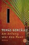 Tomás González: Am Anfang war das Meer