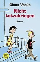 Nicht totzukriegen: Roman by Claus Vaske