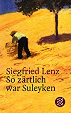 So zärtlich war Suleyken by Siegfried Lenz