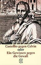 Castellio gegen Calvin. Ein Gewissen gegen…