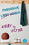 Sanchez, Alex: Frederick liebt Maria liebt Victor