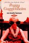 Seemann, Annette: Ich bin eine befreite Frau. Peggy Guggenheim.