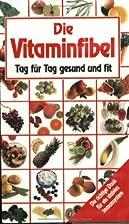 Die Vitaminfibel. Tag für Tag gesund und…