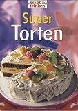 Super Torten. essen und trinken. essen & trinken