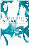 Louise Glück: Wilde Iris