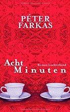 Acht Minuten: Roman by Péter Farkas