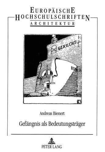 gefngnis-als-bedeutungstrger-ikonologische-studie-zur-geschichte-der-strafarchitektur-europische-hochschulschriften-european-university-studies-universitaires-europennes-german-edition