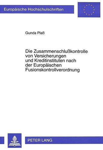 die-zusammenschlukontrolle-von-versicherungen-und-kreditinstituten-nach-der-europischen-fusionskontrollverordnung-europische-hochschulschriften-universitaires-europennes-german-edition