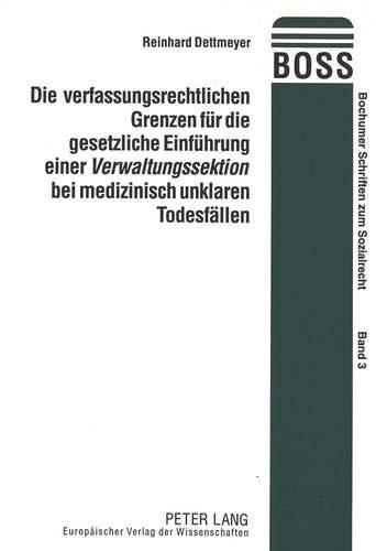 die-verfassungsrechtlichen-grenzen-fr-die-gesetzliche-einfhrung-einer-verwaltungssektion-bei-medizinisch-unklaren-todesfllen-bochumer-schriften-zum-sozialrecht-german-edition