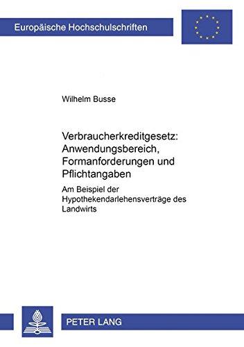 verbraucherkreditgesetz-anwendungsbereich-formanforderungen-und-pflichtangaben-am-beispiel-der-hypothekendarlehensvertrge-des-landwirts-universitaires-europennes-german-edition
