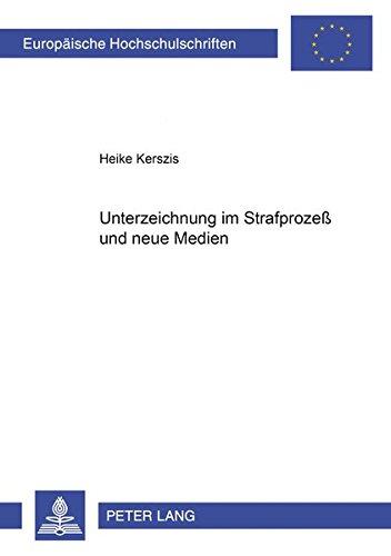unterzeichnung-im-strafproze-und-neue-medien-europische-hochschulschriften-european-university-studies-publications-universitaires-europennes-german-edition