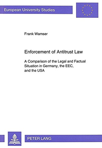enforcement-of-antitrust-law-a-comparison-of-the-legal-and-factual-situation-in-germany-the-eec-and-the-usa-europische-hochschulschriften-publications-universitaires-europennes