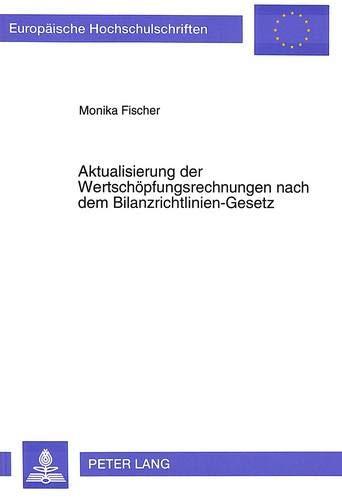 aktualisierung-der-wertschpfungsrechnungen-nach-dem-bilanzrichtlinien-gesetz-europische-hochschulschriften-european-university-studies-publications-universitaires-europennes-german-edition