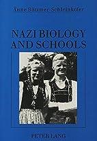 Nazi Biology and Schools by Änne…