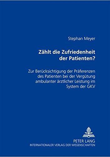 zhlt-die-zufriedenheit-des-patienten-zur-bercksichtigung-der-prferenzen-des-patienten-bei-der-vergtung-ambulanter-rztlicher-leistung-im-system-der-gkv-german-edition